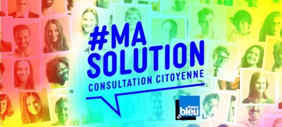 #ma solution, une consultation citoyenne avec France Bleu